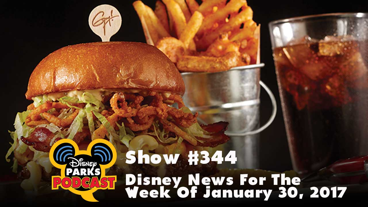Disney Parks Podcast Show #344 – Disney News For The Week Of January 30, 2017