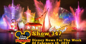 Disney Parks Podcast Show #347 – Disney News For The Week Of February 16, 2017