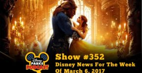 Disney Parks Podcast Show #352 – Disney News For The Week Of March 6, 2017 In this episode, Tony and Parkhopper John discuss the new Beauty and the Beast movie, Disneyland Paris's 25th Anniversary, Miss Adventure Falls, and so much more.