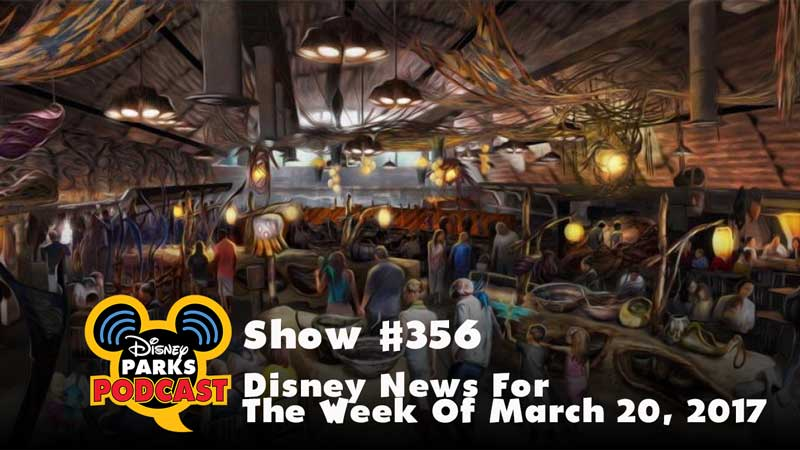 Disney Parks Podcast Show #356 – Disney News For The Week Of March 20, 2017