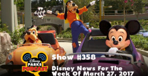 Disney Parks Podcast Show #358 – Disney News For The Week Of March 27, 2017
