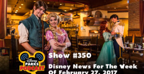 Disney Parks Podcast Show #350 – Disney News For The Week Of February 27, 2017