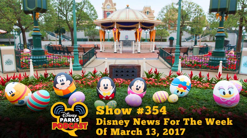 Disney Parks Podcast Show #354 - Disney News For The Week Of March 13, 2017