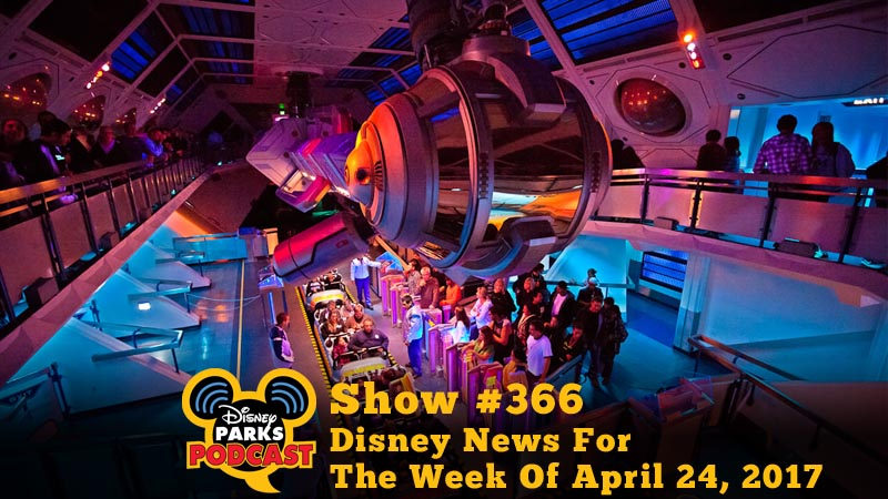 Disney Parks Podcast Show #366 – Disney News For The Week Of April 24, 2017