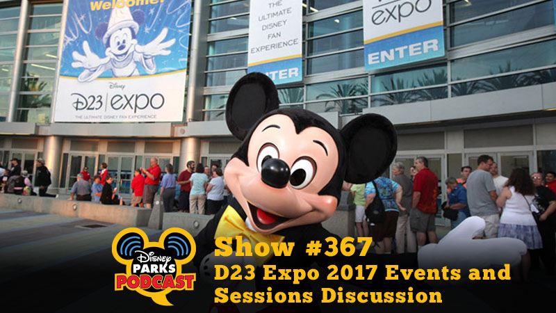 Disney Parks Podcast Show #367 – D23 Expo 2017 Events and Sessions Discussion
