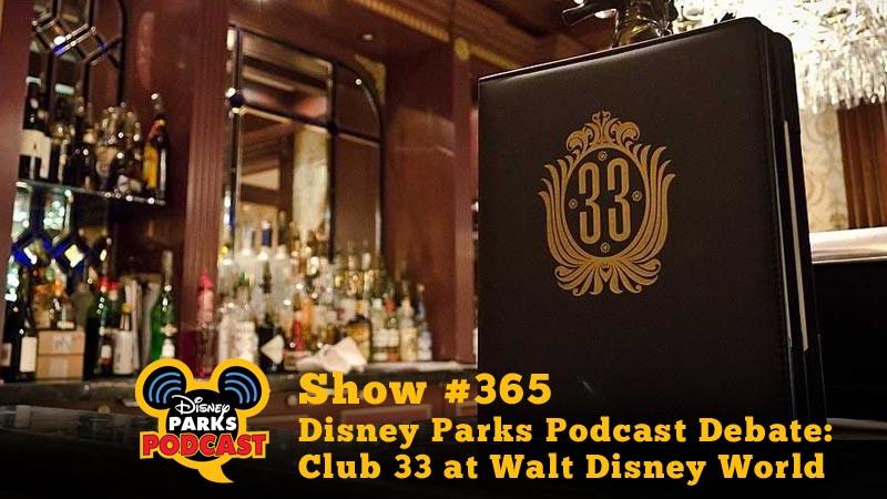 Disney Parks Podcast Show #365 – Disney Parks Podcast Debate: Club 33 at Walt Disney World