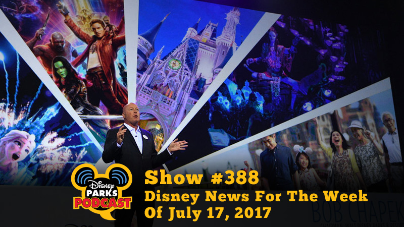 Disney Parks Podcast Show #388 – Disney News For The Week Of July 17, 2017