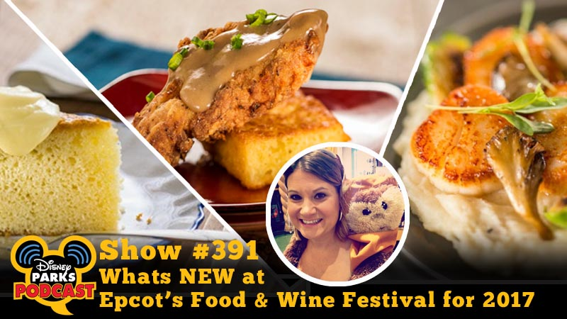 Disney Parks Podcast Show #391 – Whats NEW at Epcot Food & Wine for 2017